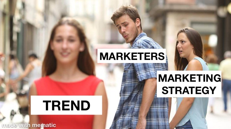 Meme making fun of a marketer's reaction to marketing trends